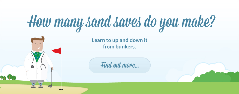 How many sand saves do you make> Learn to up and down it from bunkers