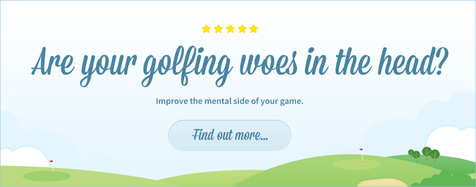 Are your golfing woes in the head? Improve the mental side of your game